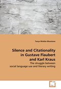 Silence and Citationality in Gustave Flaubert and Karl Kraus - Tanya Winkler-Bluestone