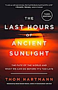 Last Hours of Ancient Sunlight: Revised and Updated - Thom Hartmann