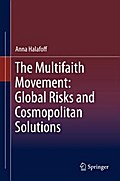 The Multifaith Movement: Global Risks and Cosmopolitan Solutions - Anna Halafoff
