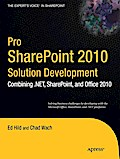 Pro SharePoint 2010 Solution Development (The Expert`s Voice in Sharepoint): Combining .Net, SharePoint, and Office 2010 - Ed Hild