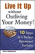 Live it Up without Outliving Your Money! - Paul Merriman