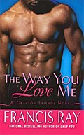 The Way You Love Me (Grayson Novels) - Francis Ray
