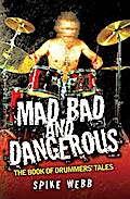 Mad, Bad and Dangerous - The Book of Drummers` Tales - Spike Webb