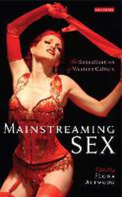 Mainstreaming Sex: The Sexualization of Western Culture - Feona Attwood