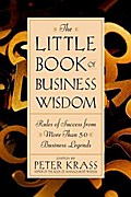 The Little Book of Business Wisdom: Rules of Success from More Than 50 Business Legends - Peter Krass