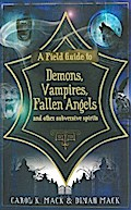Field Guide to Demons, Vampires, Fallen Angels and Other Subversive Spirits - Carol K. Mack