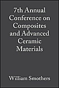 7th Annual Conference on Composites and Advanced Ceramic Materials - William J. Smothers