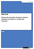 Discuss the interplay of religious themes and ideas in Chaucer`s `Troilus and Criseyde` - Meike Kohl