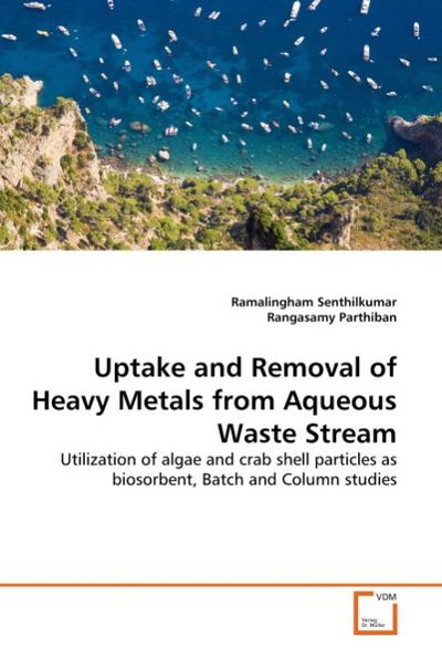 Uptake and Removal of Heavy Metals from Aqueous Waste Stream - Ramalingham Senthilkumar