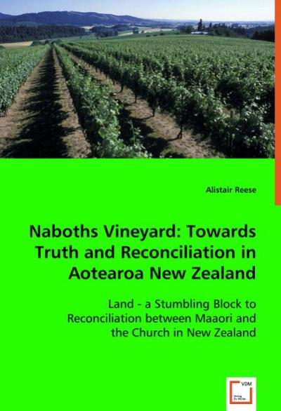 Naboths Vineyard: Towards Truth and Reconciliation in Aotearoa New Zealand - Alistair Reese