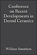 Conference on Recent Developments in Dental Ceramics - William J. Smothers