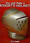 Cut and Make a Knight`s Helmet (Models & Toys) - A. G. Smith Smith