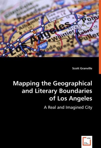 Mapping the Geographical and Literary Boundaries of Los Angeles - Scott Granville