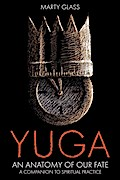 Yuga: An Anatomy of Our Fate: Divine Wisdom - Marty Glass