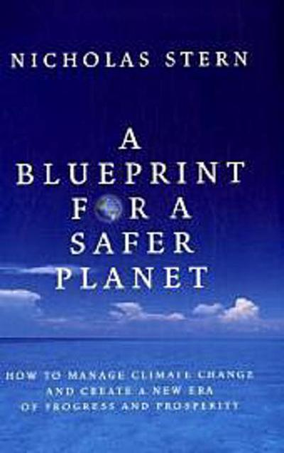 A Blueprint for a Safer Planet: How to Manage Climate Change and Create a New Era of Progress and Prosperity - Nicholas Stern