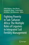 Fighting Poverty in Sub-Saharan Africa: The Multiple Roles of Legumes in Integrated Soil Fertility Management - Andre Bationo