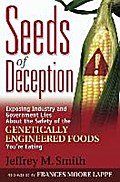 Seeds of Deception: Exposing Industry and Government Lies about the Safety of the Genetically Engineered Foods You`re Eating - Jeffrey M. Smith