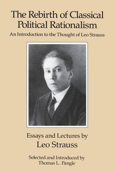 The Rebirth of Classical Political Rationalism - Leo Strauss