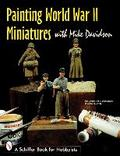 Painting World War II Miniatures (Schiffer Book for Hobbyists) - Mike Davidson