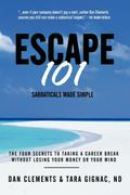 Escape 101: The Four Secrets to Taking a Sabbatical or Career Break Without Losing Your Money or Your Mind - Dan Gignac Clements