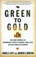 Green to Gold: How Smart Companies Use Environmental Strategy to Innovate, Create Value, and Build Competitive Advantage: How Smart Companies Use ... Value, and Build a Competitive Advantage - Daniel C. Winston Esty