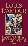 Last Stand at Papago Wells - Louis L'Amour