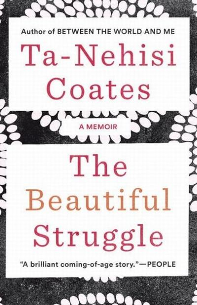 The Beautiful Struggle: A Father, Two Sons, and an Unlikely Road to Manhood - Ta-Nehisi Coates
