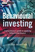 Behavioural Investing: A Practitioners Guide to Applying Behavioural Finance (Wiley Finance Series) - James Montier