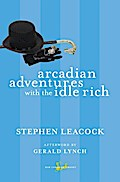 Arcadian Adventures with the Idle Rich - Stephen Leacock