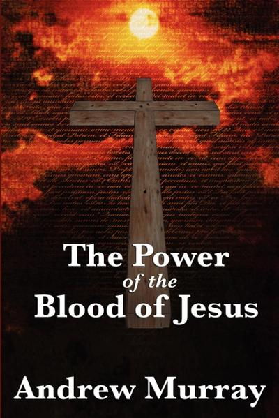 The Power of the Blood of Jesus - Andrew Murray