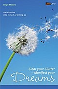 Clear your Clutter - Manifest your dreams - Birgit Medele