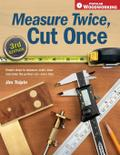 Measure Twice, Cut Once: Simple Steps To Measure, Scale, Draw And Make The Perfect Cut-Every Time. (Popular Woodworking) - Jim Tolpin