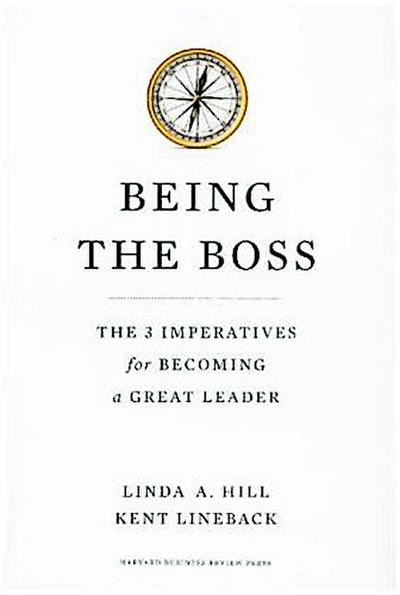 Being the Boss: The 3 Imperatives for Becoming a Great Leader - Linda A.Lineback Hill
