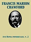 Ave Roma Immortalis, Vol. 2 Studies from the Chronicles of Rome - Francis Marion Crawford