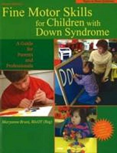 Fine Motor Skills for Children with Down Syndrome: A Guide for Parents and Professional - Maryanne Bruni