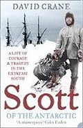 Scott of the Antarctic: A Life of Courage and Tragedy in the Extreme South - David Crane