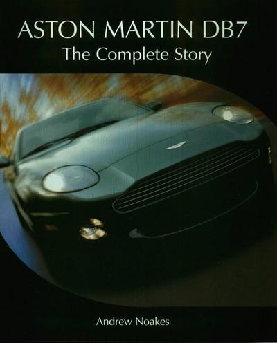 Aston Martin DB7: The Complete Story - Andrew Noakes