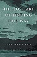 Lost Art of Finding Our Way - Edward J. Huth