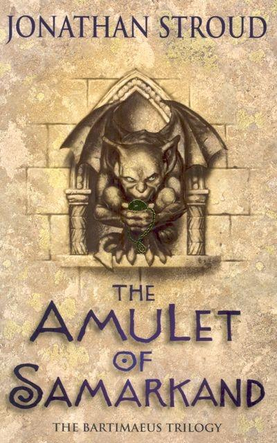 The Amulet Of Samarkand (The Bartimaeus Sequence, Band 1) - Jonathan Stroud