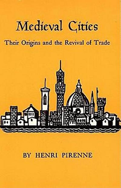 Medieval Cities: Their Origins and the Revival of Trade (Princeton Paperbacks) - Henri Pirenne