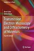 Transmission Electron Microscopy and Diffractometry of Materials - Brent Fultz