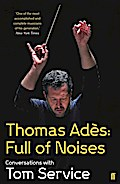 Thomas Ades: Full of Noises - Tom Service