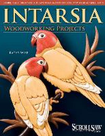 Intarsia Woodworking Projects: 21 Original Designs with Full-size Plans and Expert Instruction for All Skill Levels (Scroll Saw Woodworking & Crafts Book) - Kathy Wise