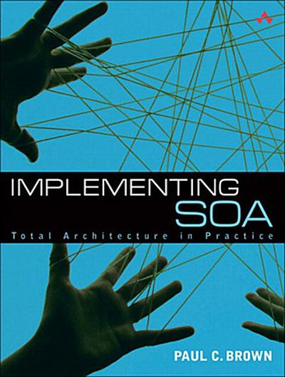 Implementing SOA: Total Architecture in Practice - Paul C. Brown