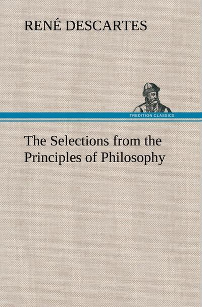 The Selections from the Principles of Philosophy - René Descartes