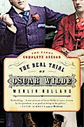 The Real Trial of Oscar Wilde: The First Uncensored Transcript of the Trial of Oscar Wilde Vs. John Douglas (Marquess of Queensberry), 1895 - Merlin Holland