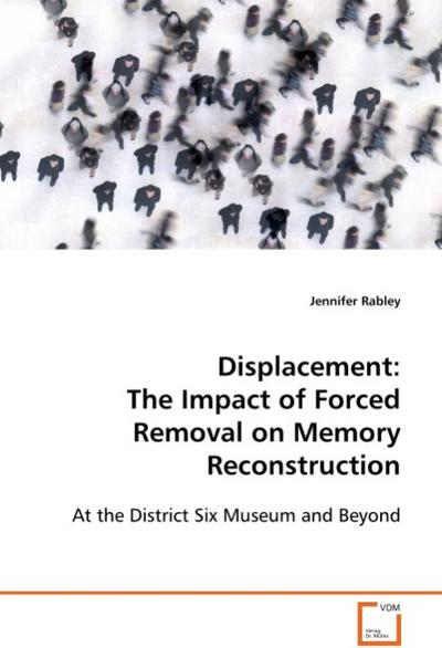 Displacement: The Impact of Forced Removal on Memory Reconstruction - rabley jennifer