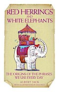 Red Herrings & White Elephants - The Origins of the Phrases We Use Every Day - Albert Jack