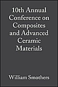 10th Annual Conference on Composites and Advanced Ceramic Materials - William J. Smothers