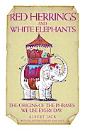 Red Herrings &amp  White Elephants - The Origins of the Phrases We Use Every Day - Albert Jack
